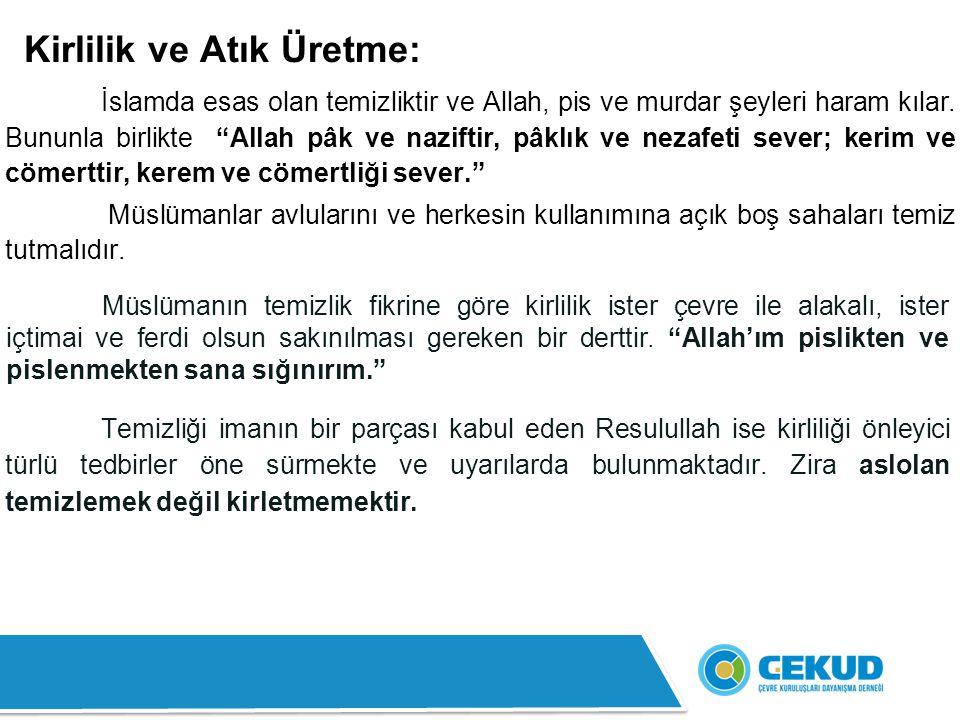 Kirlilik ve Atık Üretme: İslamda esas olan temizliktir ve Allah, pis ve murdar şeyleri haram kılar.