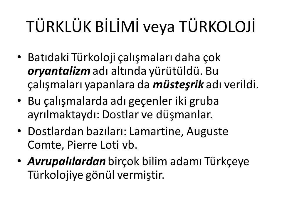 TÜRKLÜK BİLİMİ veya TÜRKOLOJİ Batıdaki Türkoloji çalışmaları daha çok oryantalizm adı altında yürütüldü.
