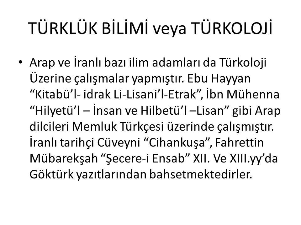 TÜRKLÜK BİLİMİ veya TÜRKOLOJİ Arap ve İranlı bazı ilim adamları da Türkoloji Üzerine çalışmalar yapmıştır.