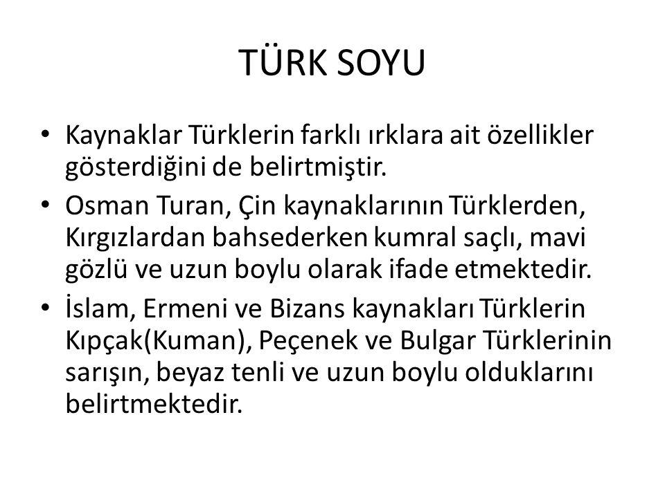 TÜRK SOYU Kaynaklar Türklerin farklı ırklara ait özellikler gösterdiğini de belirtmiştir.