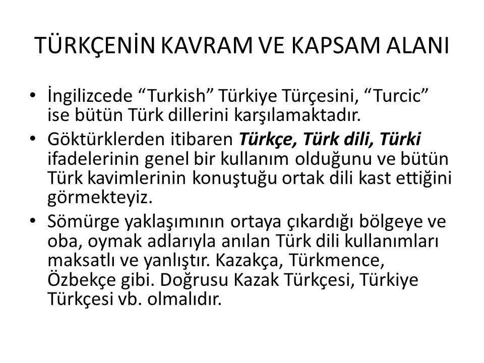 TÜRKÇENİN KAVRAM VE KAPSAM ALANI İngilizcede Turkish Türkiye Türçesini, Turcic ise bütün Türk dillerini karşılamaktadır.