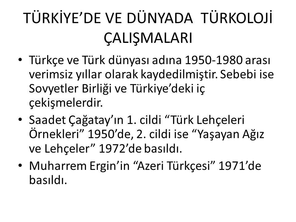 TÜRKİYE'DE VE DÜNYADA TÜRKOLOJİ ÇALIŞMALARI Türkçe ve Türk dünyası adına 1950-1980 arası verimsiz yıllar olarak kaydedilmiştir.