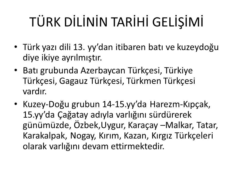 TÜRK DİLİNİN TARİHİ GELİŞİMİ Türk yazı dili 13.