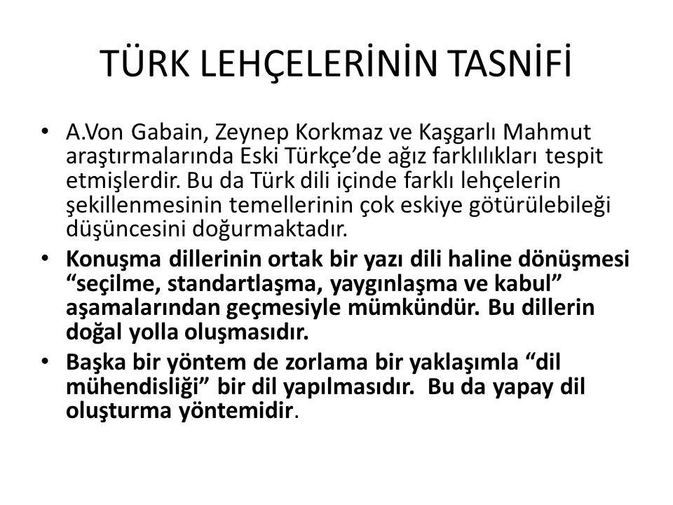 TÜRK LEHÇELERİNİN TASNİFİ A.Von Gabain, Zeynep Korkmaz ve Kaşgarlı Mahmut araştırmalarında Eski Türkçe'de ağız farklılıkları tespit etmişlerdir.