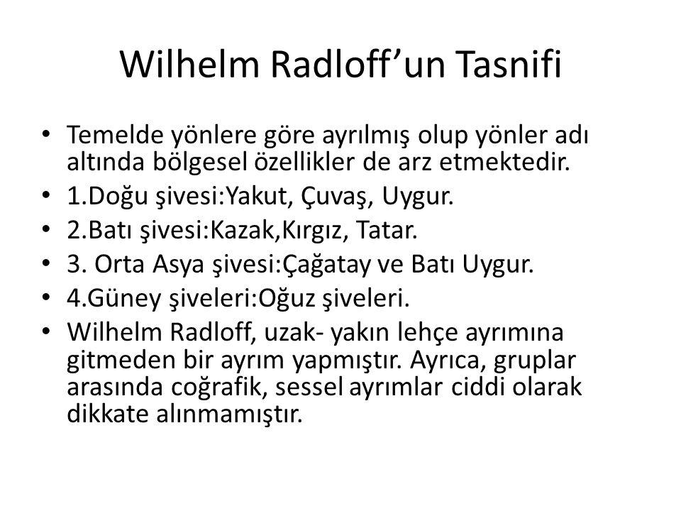 Wilhelm Radloff'un Tasnifi Temelde yönlere göre ayrılmış olup yönler adı altında bölgesel özellikler de arz etmektedir.