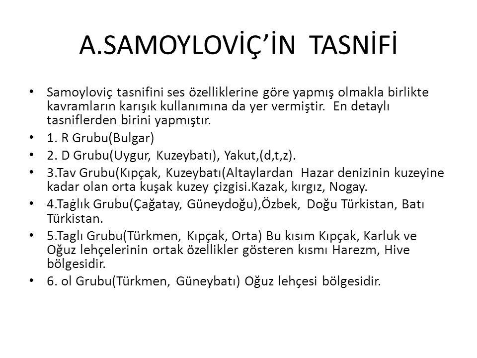 A.SAMOYLOVİÇ'İN TASNİFİ Samoyloviç tasnifini ses özelliklerine göre yapmış olmakla birlikte kavramların karışık kullanımına da yer vermiştir.
