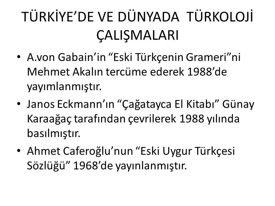 TÜRKİYE'DE VE DÜNYADA TÜRKOLOJİ ÇALIŞMALARI 1991 yılında Ahmet Bican Ercilasun ve diğerlerinin hazırladığı Karşılaştırmalı Türk Lehçeleri Sözlüğü yayınlanmıştır.