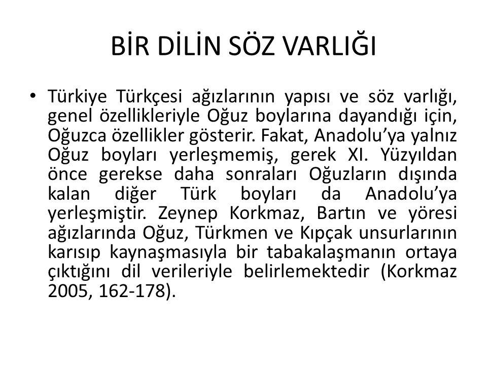 BİR DİLİN SÖZ VARLIĞI Türkiye Türkçesi ağızlarının yapısı ve söz varlığı, genel özellikleriyle Oğuz boylarına dayandığı için, Oğuzca özellikler gösterir.