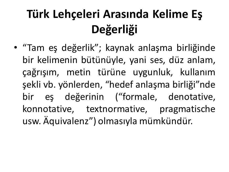 Türk Lehçeleri Arasında Kelime Eş Değerliği Tam eş değerlik ; kaynak anlaşma birliğinde bir kelimenin bütünüyle, yani ses, düz anlam, çağrışım, metin türüne uygunluk, kullanım şekli vb.