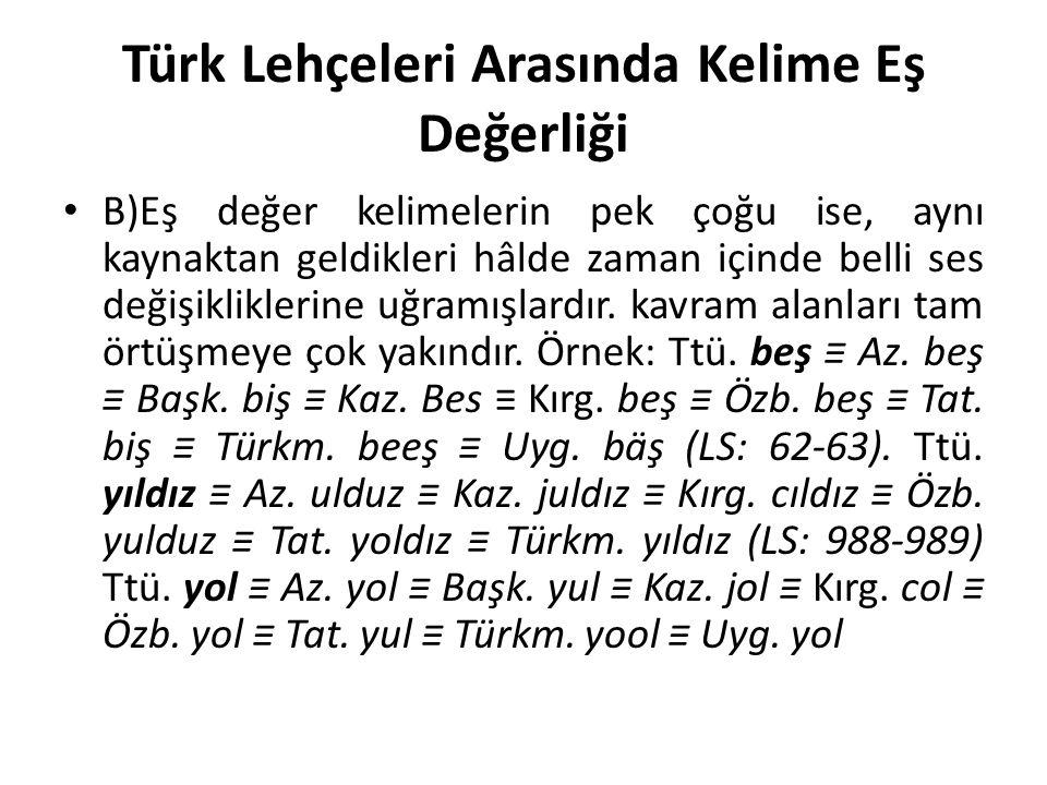 Türk Lehçeleri Arasında Kelime Eş Değerliği B)Eş değer kelimelerin pek çoğu ise, aynı kaynaktan geldikleri hâlde zaman içinde belli ses değişikliklerine uğramışlardır.