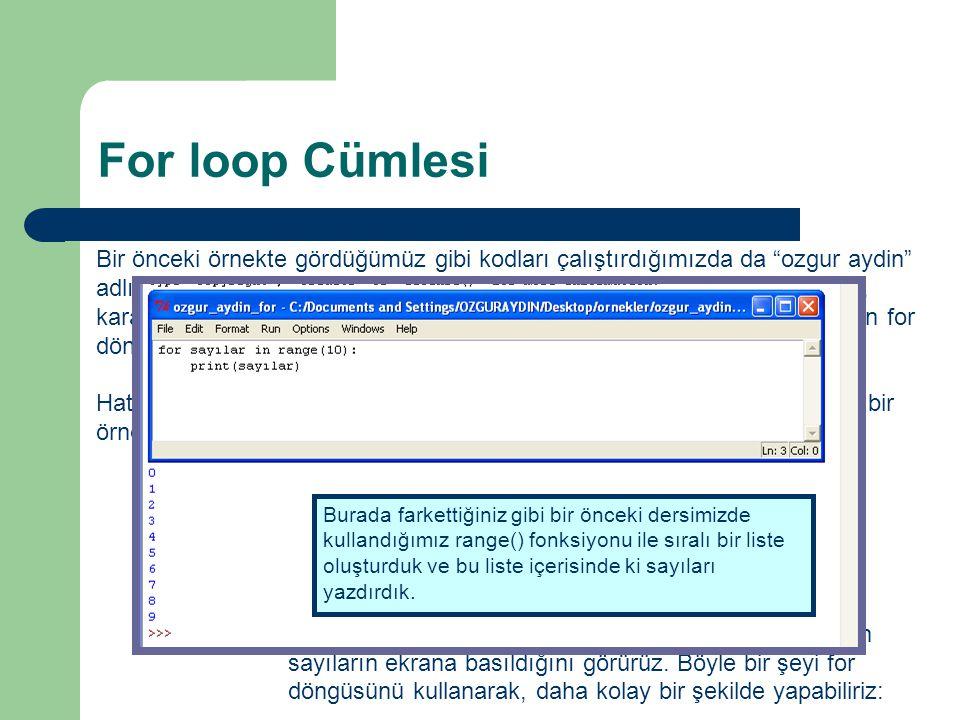 For loop Cümlesi Bir önceki örnekte gördüğümüz gibi kodları çalıştırdığımızda da ozgur aydin adlı karakter dizisinin bütün harfleri tek tek ekrana basılmıştı.