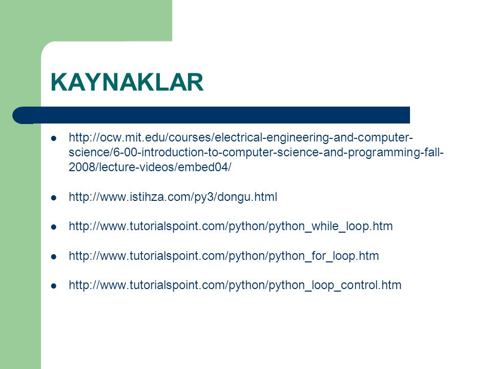 KAYNAKLAR http://ocw.mit.edu/courses/electrical-engineering-and-computer- science/6-00-introduction-to-computer-science-and-programming-fall- 2008/lec