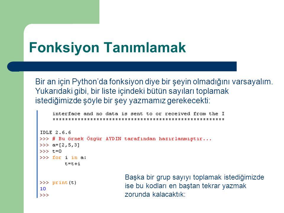 Fonksiyon Tanımlamak Bir an için Python'da fonksiyon diye bir şeyin olmadığını varsayalım.