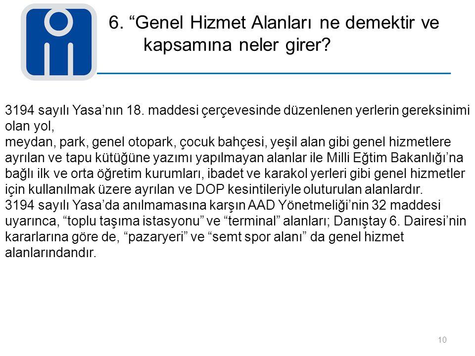 """6. """"Genel Hizmet Alanları ne demektir ve kapsamına neler girer? 10 3194 sayılı Yasa'nın 18. maddesi çerçevesinde düzenlenen yerlerin gereksinimi olan"""