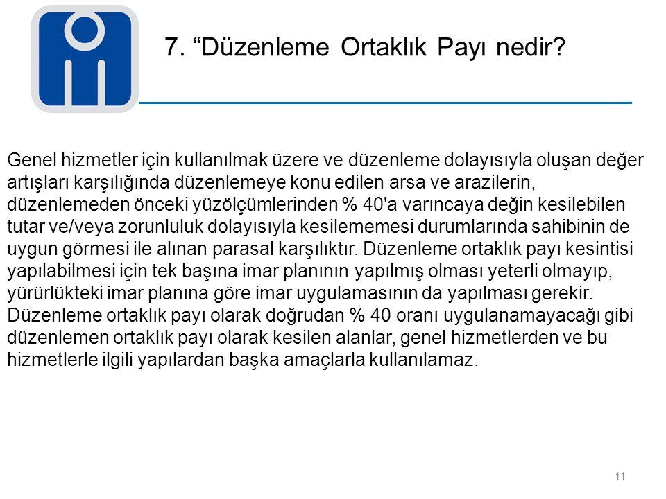 """7. """"Düzenleme Ortaklık Payı nedir? 11 Genel hizmetler için kullanılmak üzere ve düzenleme dolayısıyla oluşan değer artışları karşılığında düzenlemeye"""