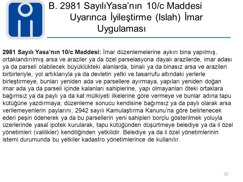 B. 2981 SayılıYasa'nın 10/c Maddesi Uyarınca İyileştirme (Islah) İmar Uygulaması 22 2981 Sayılı Yasa'nın 10/c Maddesi: İmar düzenlemelerine aykırı bin