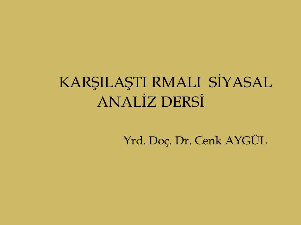 KARŞILAŞTI RMALI SİYASAL ANALİZ DERSİ Yrd. Doç. Dr. Cenk AYGÜL