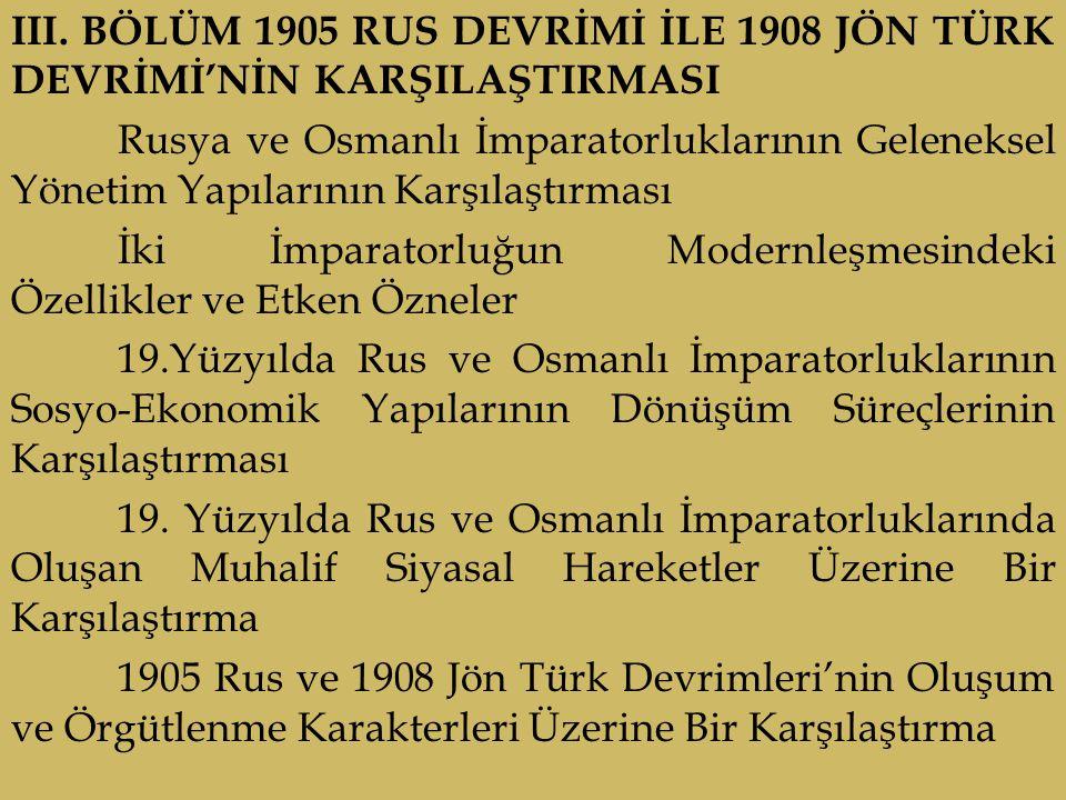 III. BÖLÜM 1905 RUS DEVRİMİ İLE 1908 JÖN TÜRK DEVRİMİ'NİN KARŞILAŞTIRMASI Rusya ve Osmanlı İmparatorluklarının Geleneksel Yönetim Yapılarının Karşılaş