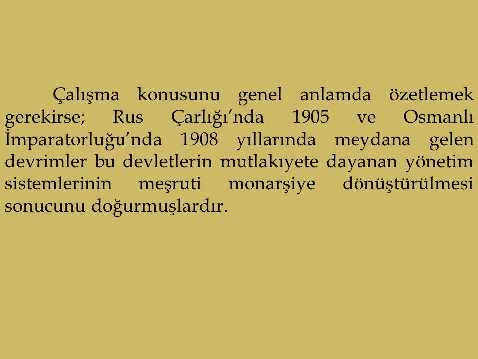 Çalışma konusunu genel anlamda özetlemek gerekirse; Rus Çarlığı'nda 1905 ve Osmanlı İmparatorluğu'nda 1908 yıllarında meydana gelen devrimler bu devle