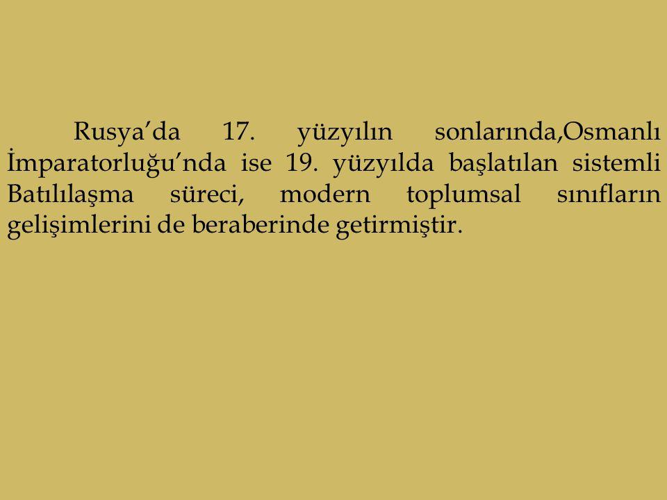 Rusya'da 17. yüzyılın sonlarında,Osmanlı İmparatorluğu'nda ise 19. yüzyılda başlatılan sistemli Batılılaşma süreci, modern toplumsal sınıfların gelişi