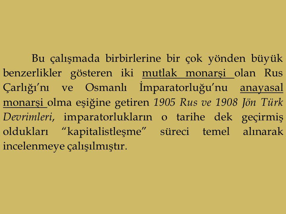 Bu çalışmada birbirlerine bir çok yönden büyük benzerlikler gösteren iki mutlak monarşi olan Rus Çarlığı'nı ve Osmanlı İmparatorluğu'nu anayasal monar