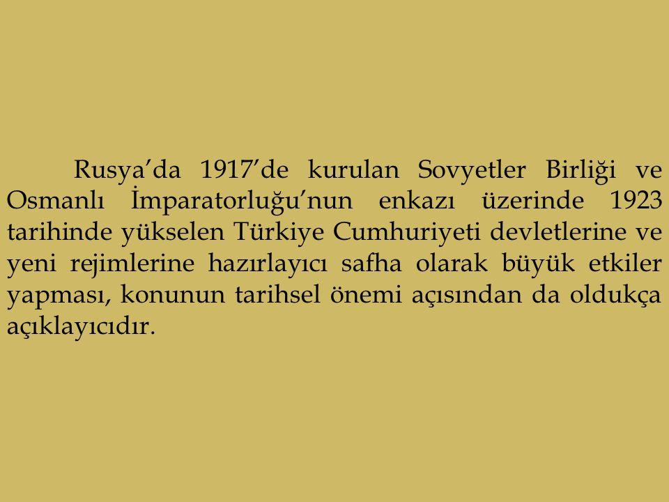 Rusya'da 1917'de kurulan Sovyetler Birliği ve Osmanlı İmparatorluğu'nun enkazı üzerinde 1923 tarihinde yükselen Türkiye Cumhuriyeti devletlerine ve ye