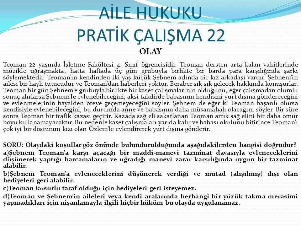 AİLE HUKUKU PRATİK ÇALIŞMA 22 OLAY Teoman 22 yaşında İşletme Fakültesi 4.