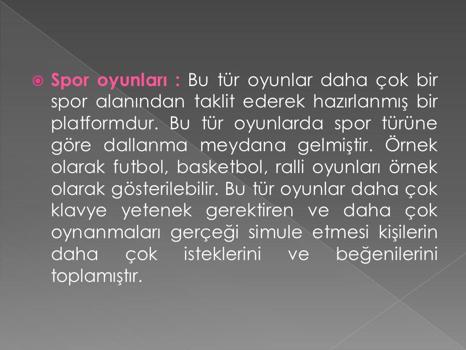  Spor oyunları : Bu tür oyunlar daha çok bir spor alanından taklit ederek hazırlanmış bir platformdur. Bu tür oyunlarda spor türüne göre dallanma mey