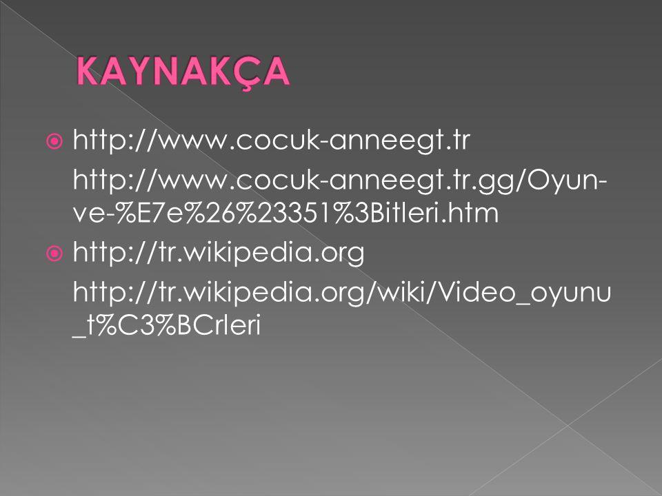  http://www.cocuk-anneegt.tr http://www.cocuk-anneegt.tr.gg/Oyun- ve-%E7e%26%23351%3Bitleri.htm  http://tr.wikipedia.org http://tr.wikipedia.org/wik