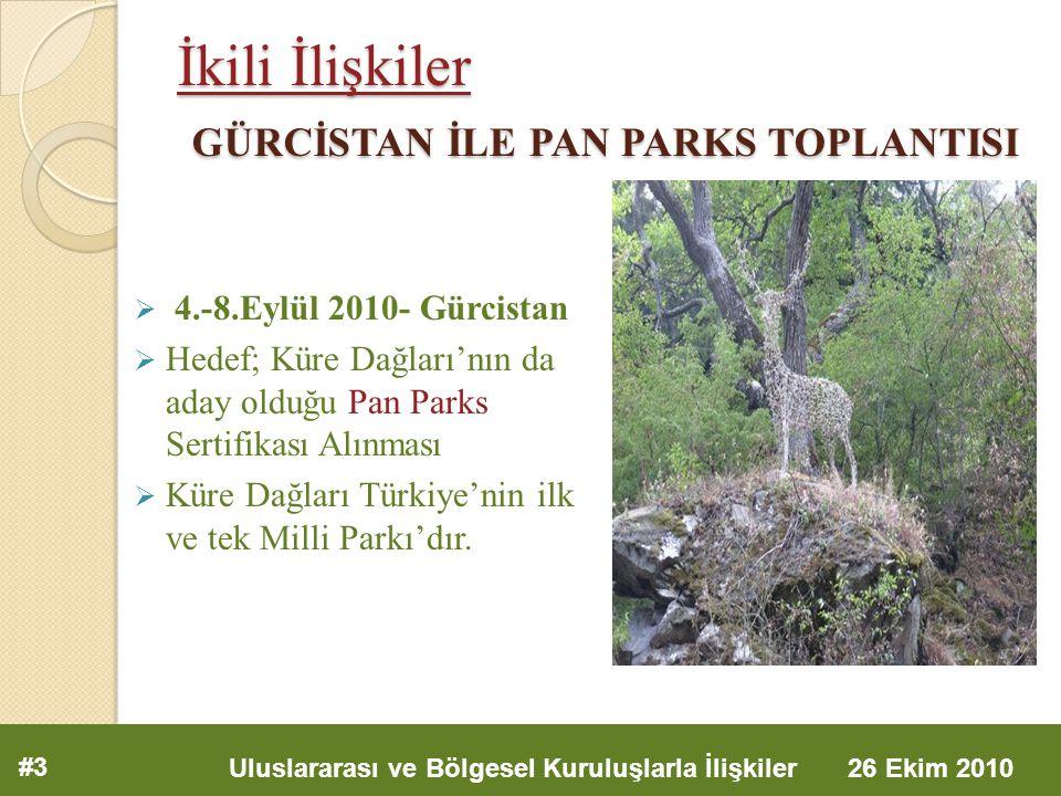 İkili İlişkiler GÜRCİSTAN İLE PAN PARKS TOPLANTISI  4.-8.Eylül 2010- Gürcistan  Hedef; Küre Dağları'nın da aday olduğu Pan Parks Sertifikası Alınması  Küre Dağları Türkiye'nin ilk ve tek Milli Parkı'dır.