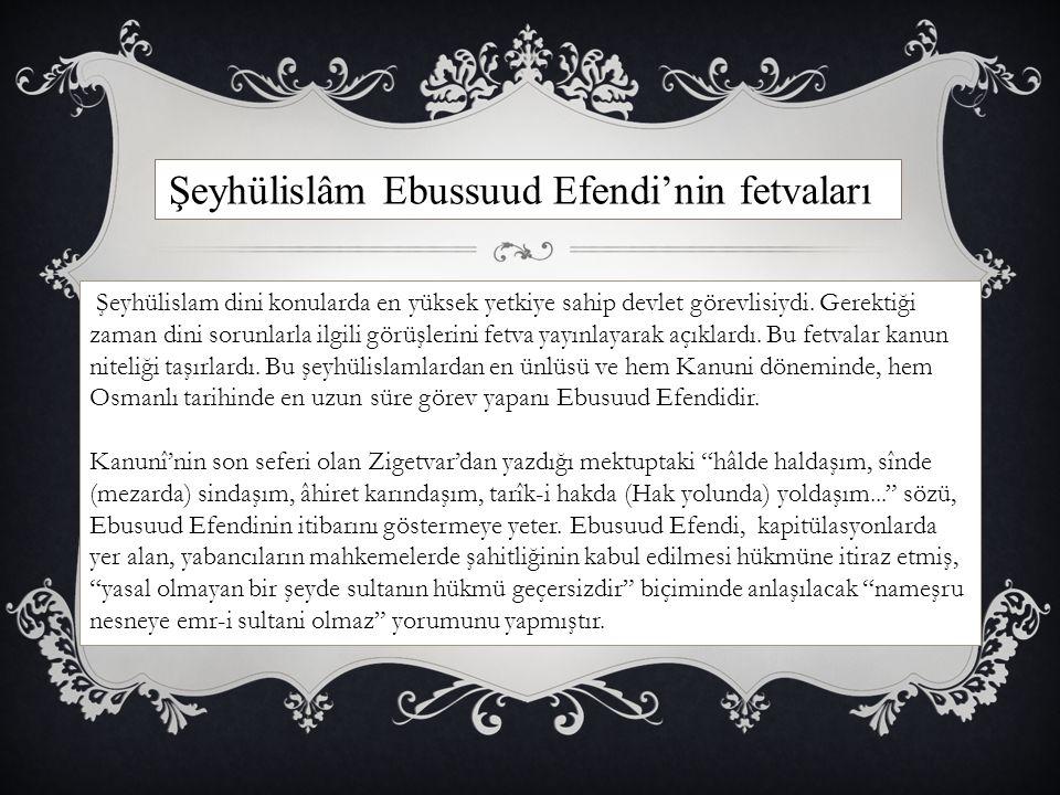 Şeyhülislâm Ebussuud Efendi'nin fetvaları Şeyhülislam dini konularda en yüksek yetkiye sahip devlet görevlisiydi. Gerektiği zaman dini sorunlarla ilgi