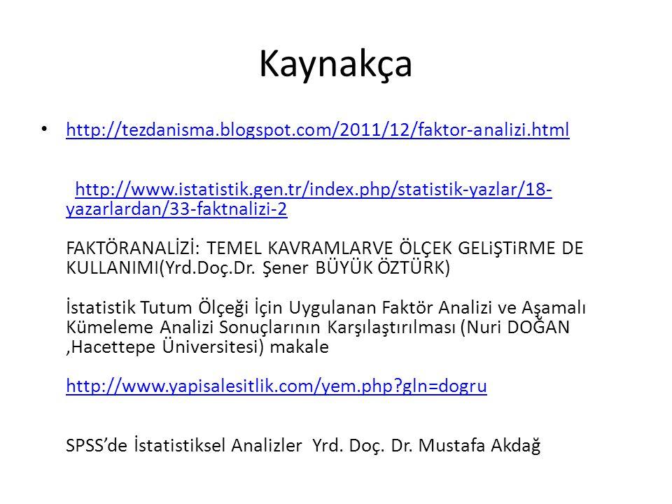 Kaynakça http://tezdanisma.blogspot.com/2011/12/faktor-analizi.html http://www.istatistik.gen.tr/index.php/statistik-yazlar/18- yazarlardan/33-faktnal