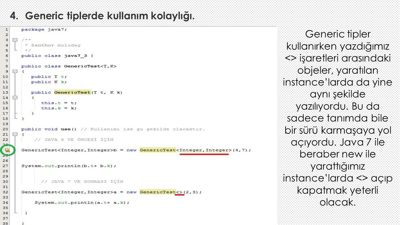 Generic tipler kullanırken yazdığımız <> işaretleri arasındaki objeler, yaratılan instance'larda da yine aynı şekilde yazılıyordu. Bu da sadece tanımd
