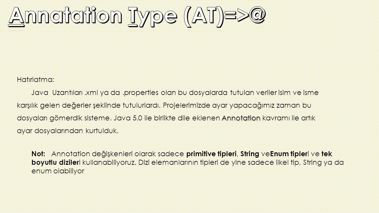 Hatırlatma: Annotation Java Uzantıları.xml ya da.properties olan bu dosyalarda tutulan veriler isim ve isme karşılık gelen değerler şeklinde tutulurla