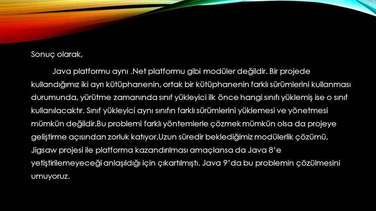 Sonuç olarak, Java platformu aynı.Net platformu gibi modüler değildir. Bir projede kullandığımız iki ayrı kütüphanenin, ortak bir kütüphanenin farklı