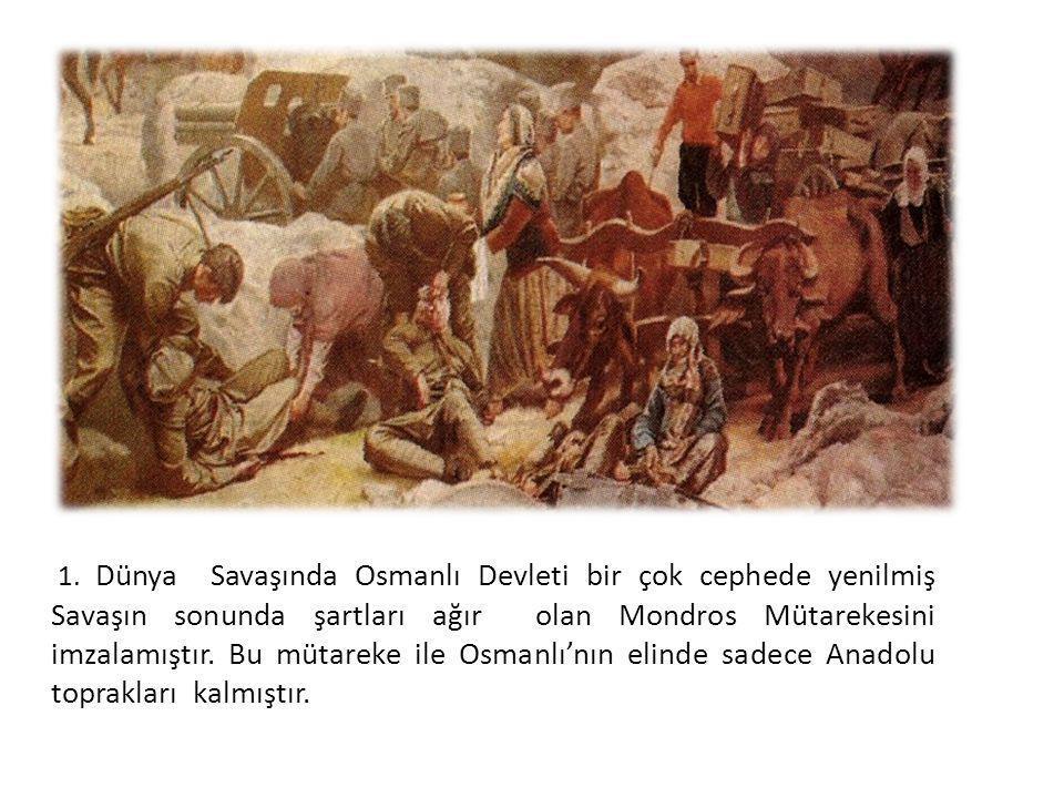 1. Dünya Savaşında Osmanlı Devleti bir çok cephede yenilmiş Savaşın sonunda şartları ağır olan Mondros Mütarekesini imzalamıştır. Bu mütareke ile Osma