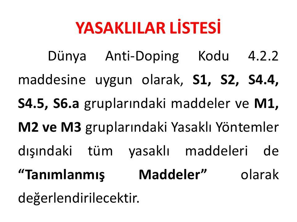 YASAKLILAR LİSTESİ Dünya Anti-Doping Kodu 4.2.2 maddesine uygun olarak, S1, S2, S4.4, S4.5, S6.a gruplarındaki maddeler ve M1, M2 ve M3 gruplarındaki