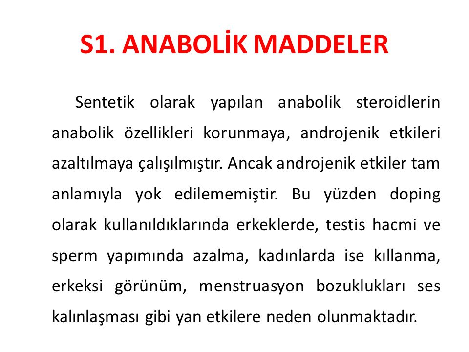 S1. ANABOLİK MADDELER Sentetik olarak yapılan anabolik steroidlerin anabolik özellikleri korunmaya, androjenik etkileri azaltılmaya çalışılmıştır. Anc