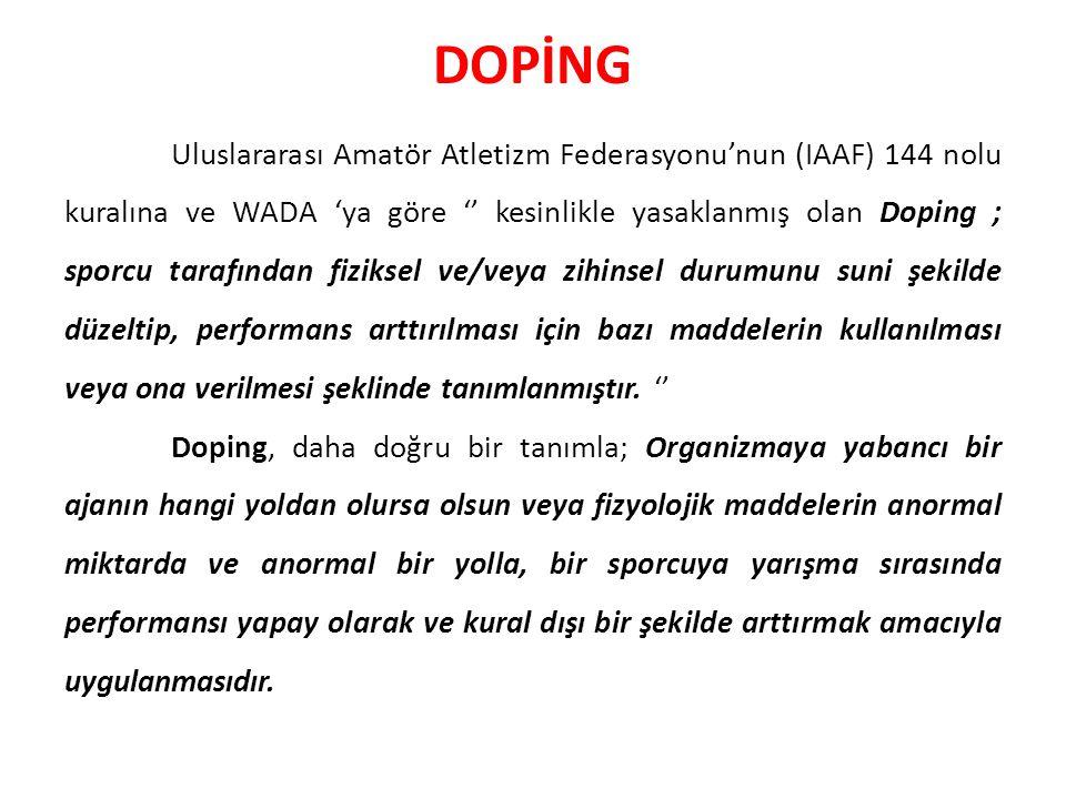 DOPİNG Uluslararası Amatör Atletizm Federasyonu'nun (IAAF) 144 nolu kuralına ve WADA 'ya göre '' kesinlikle yasaklanmış olan Doping ; sporcu tarafınd