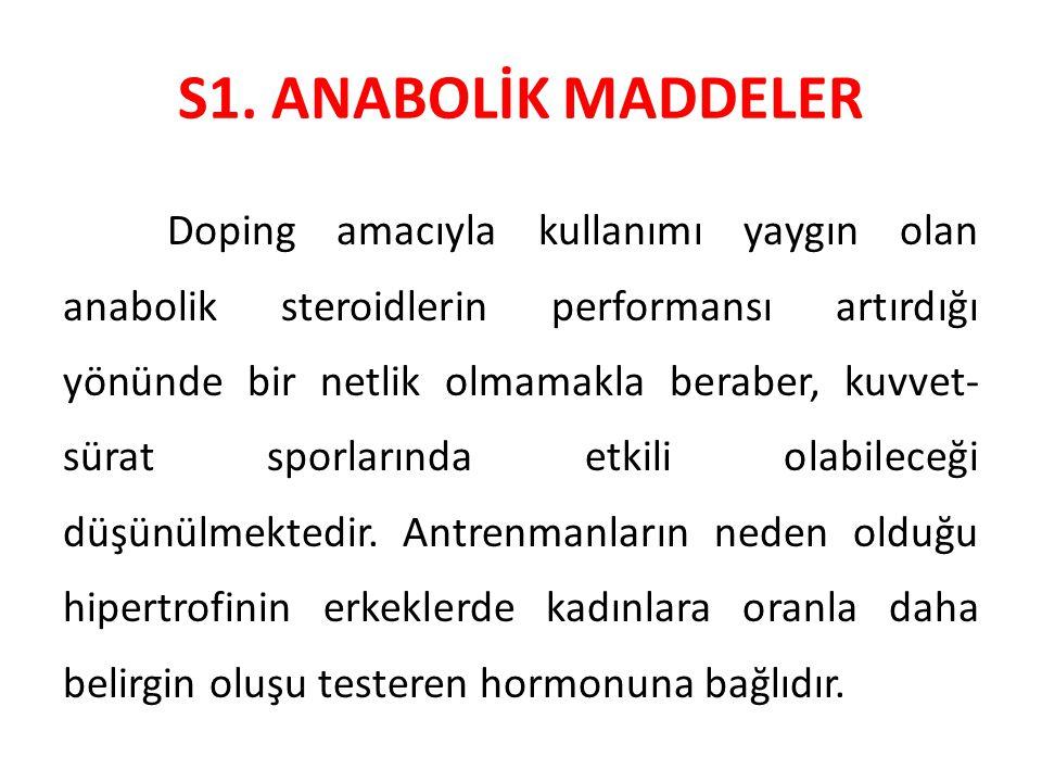 S1. ANABOLİK MADDELER Doping amacıyla kullanımı yaygın olan anabolik steroidlerin performansı artırdığı yönünde bir netlik olmamakla beraber, kuvvet-