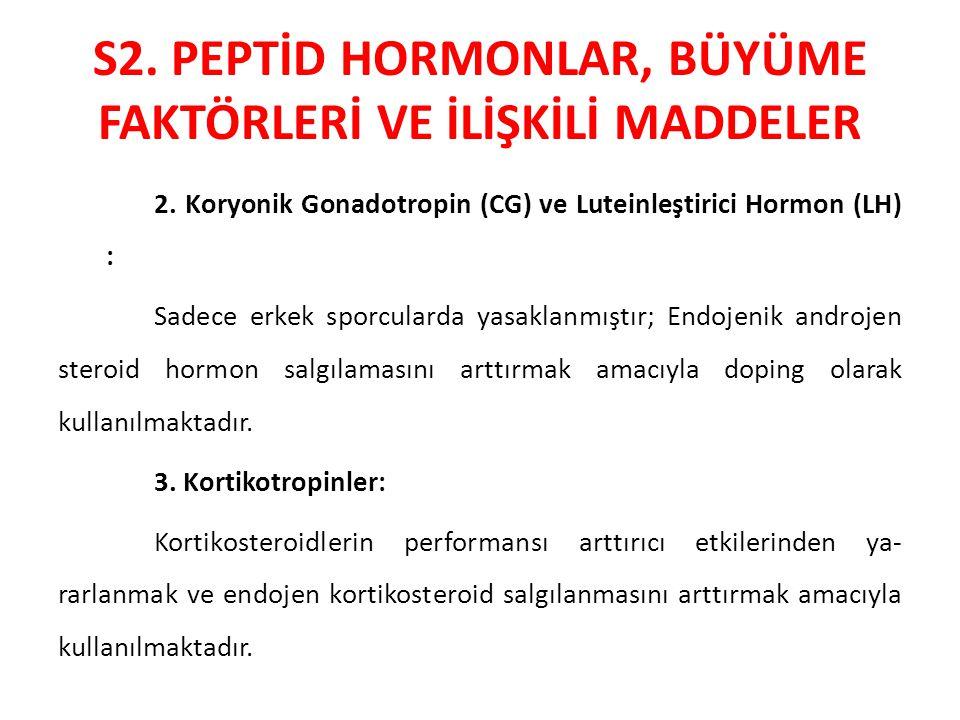 S2. PEPTİD HORMONLAR, BÜYÜME FAKTÖRLERİ VE İLİŞKİLİ MADDELER 2. Koryonik Gonadotropin (CG) ve Luteinleştirici Hormon (LH) : Sadece erkek sporcularda y