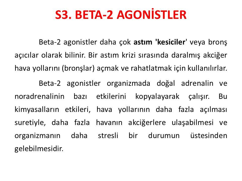 S3. BETA-2 AGONİSTLER Beta-2 agonistler daha çok astım 'kesiciler' veya bronş açıcılar olarak bilinir. Bir astım krizi sırasında daralmış akciğer hava