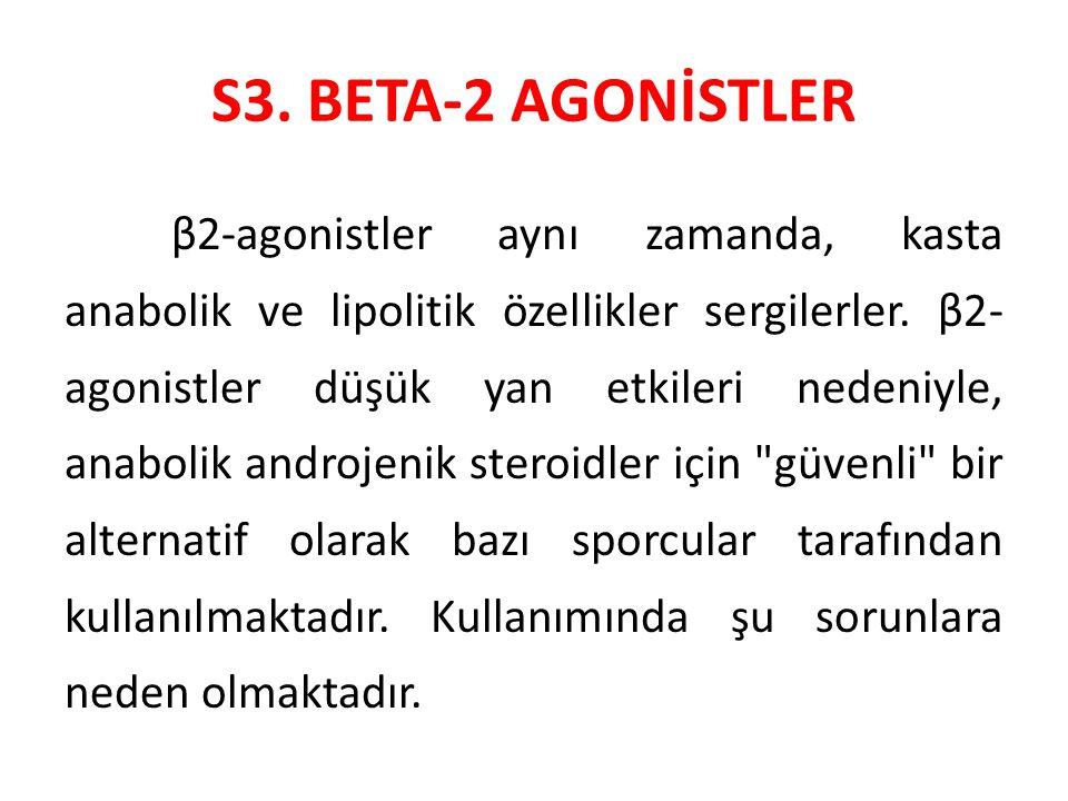 S3. BETA-2 AGONİSTLER β2-agonistler aynı zamanda, kasta anabolik ve lipolitik özellikler sergilerler. β2- agonistler düşük yan etkileri nedeniyle, ana