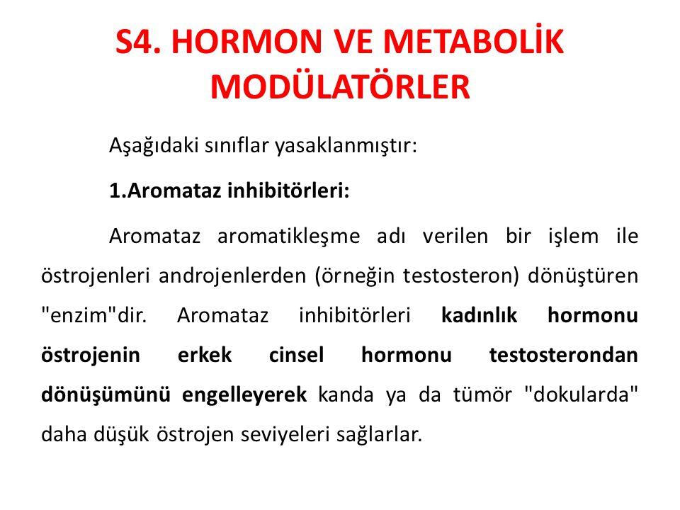 S4. HORMON VE METABOLİK MODÜLATÖRLER Aşağıdaki sınıflar yasaklanmıştır: 1.Aromataz inhibitörleri: Aromataz aromatikleşme adı verilen bir işlem ile öst