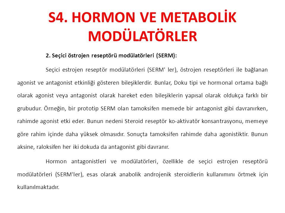 S4. HORMON VE METABOLİK MODÜLATÖRLER 2. Seçici östrojen reseptörü modülatörleri (SERM): Seçici estrojen reseptör modülatörleri (SERM' ler), östrojen r
