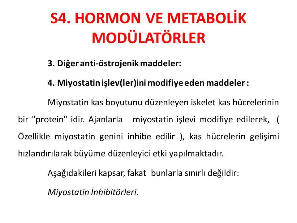 S4. HORMON VE METABOLİK MODÜLATÖRLER 3. Diğer anti-östrojenik maddeler: 4. Miyostatin işlev(ler)ini modifiye eden maddeler : Miyostatin kas boyutunu d