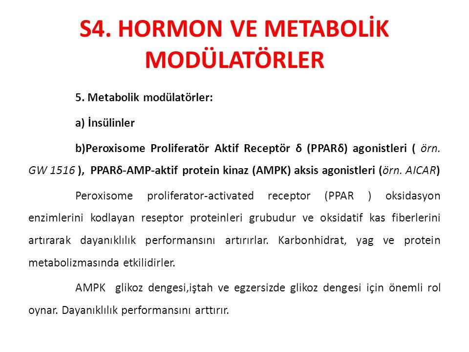 S4. HORMON VE METABOLİK MODÜLATÖRLER 5. Metabolik modülatörler: a) İnsülinler b)Peroxisome Proliferatör Aktif Receptör δ (PPARδ) agonistleri ( örn. GW