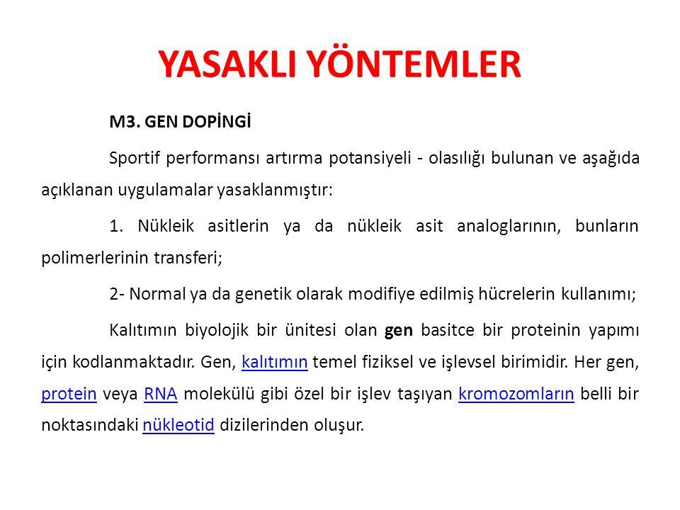 YASAKLI YÖNTEMLER M3. GEN DOPİNGİ Sportif performansı artırma potansiyeli - olasılığı bulunan ve aşağıda açıklanan uygulamalar yasaklanmıştır: 1. Nükl