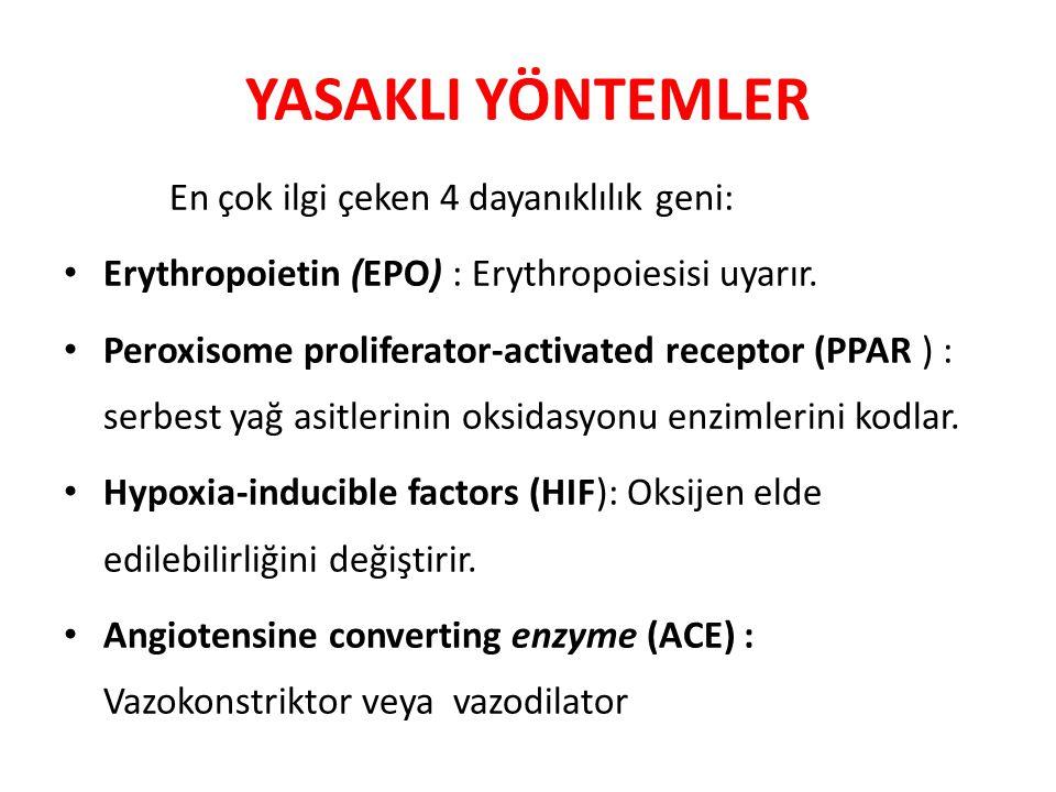 YASAKLI YÖNTEMLER En çok ilgi çeken 4 dayanıklılık geni: Erythropoietin (EPO) : Erythropoiesisi uyarır. Peroxisome proliferator-activated receptor (PP