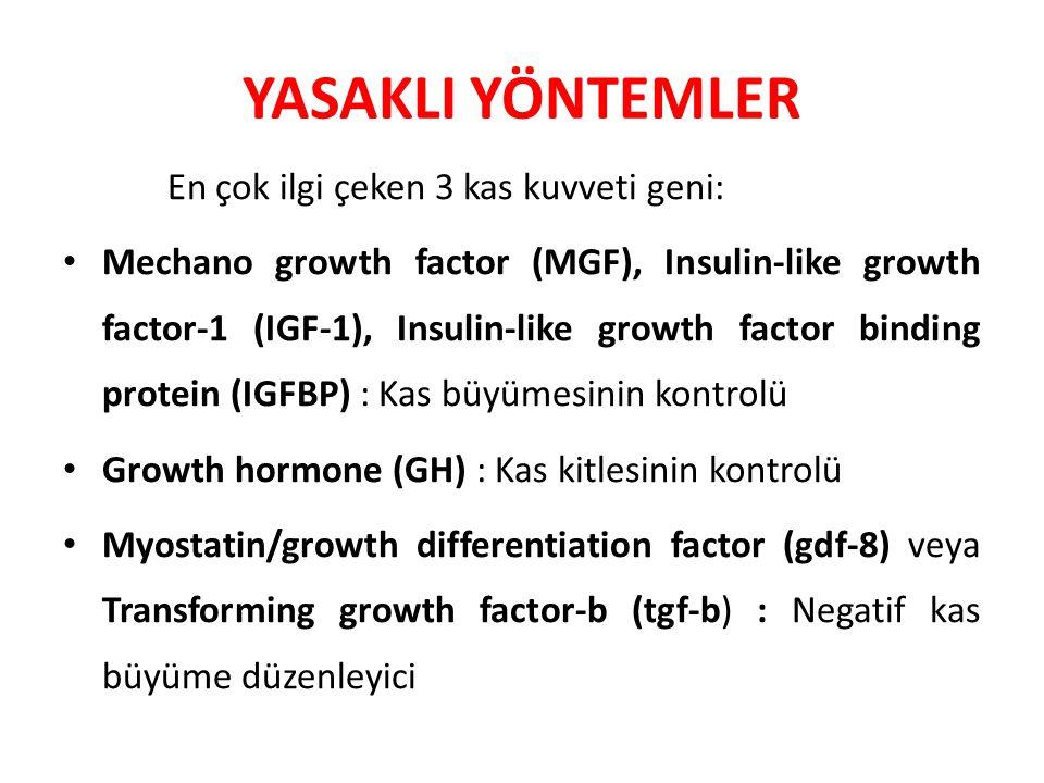 YASAKLI YÖNTEMLER En çok ilgi çeken 3 kas kuvveti geni: Mechano growth factor (MGF), Insulin-like growth factor-1 (IGF-1), Insulin-like growth factor